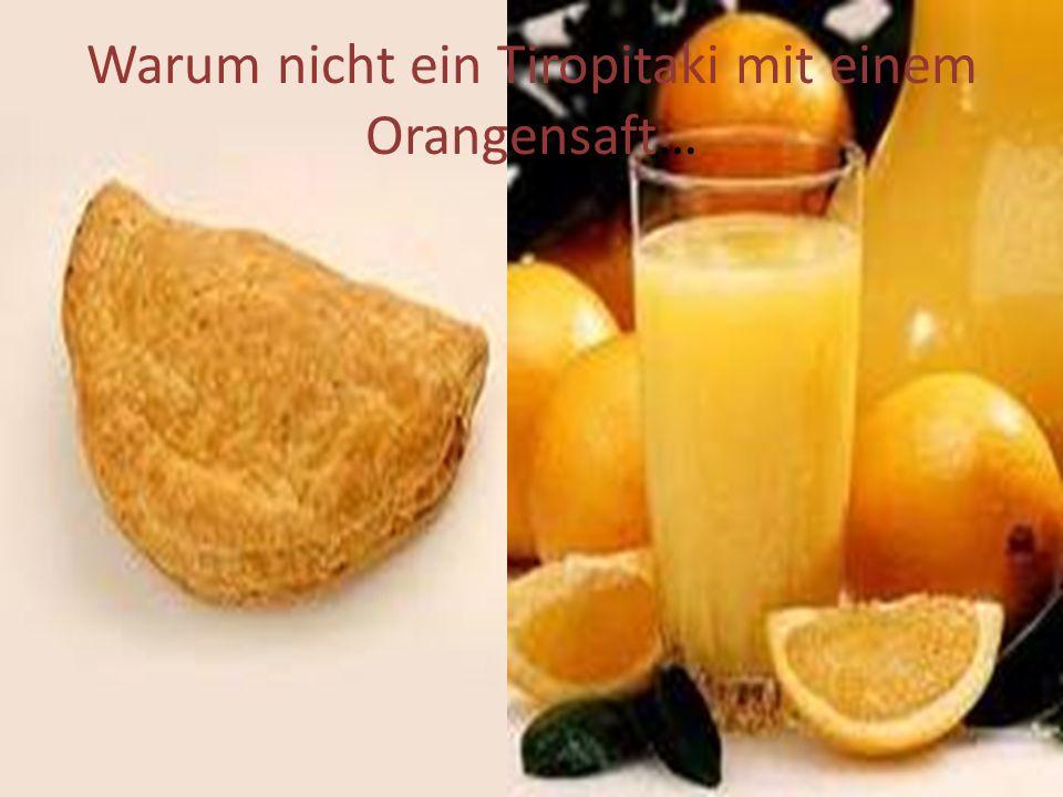 Warum nicht ein Tiropitaki mit einem Orangensaft…