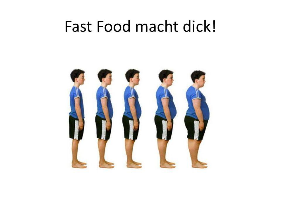 Fast Food macht dick!