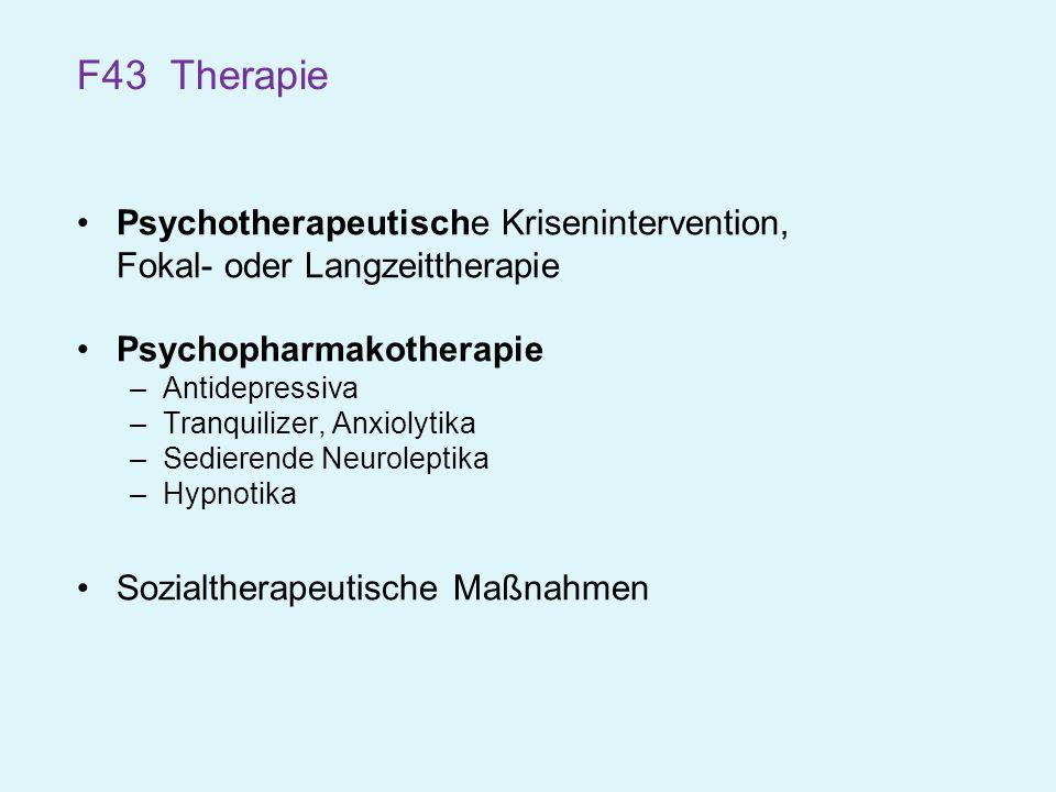 F43 Therapie Psychotherapeutische Krisenintervention, Fokal- oder Langzeittherapie. Psychopharmakotherapie.