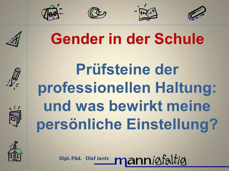 Gender in der Schule Prüfsteine der professionellen Haltung: und was bewirkt meine persönliche Einstellung