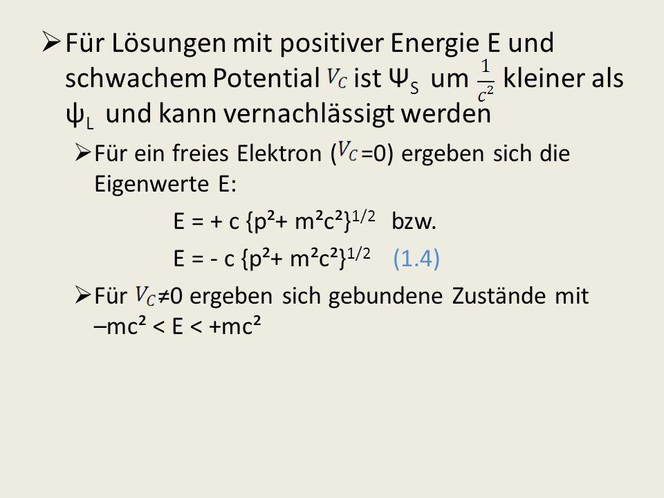 Für Lösungen mit positiver Energie E und schwachem Potential ist ΨS um kleiner als ψL und kann vernachlässigt werden