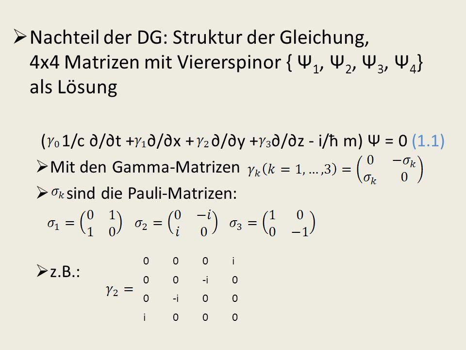 Nachteil der DG: Struktur der Gleichung, 4x4 Matrizen mit Viererspinor { Ψ1, Ψ2, Ψ3, Ψ4} als Lösung