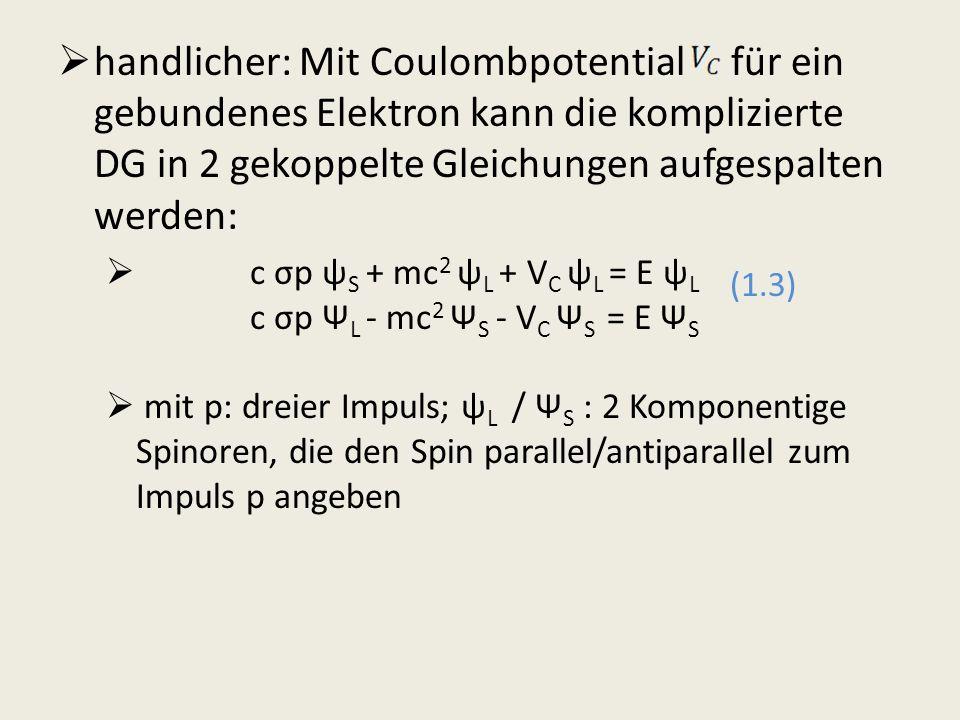 handlicher: Mit Coulombpotential für ein gebundenes Elektron kann die komplizierte DG in 2 gekoppelte Gleichungen aufgespalten werden: