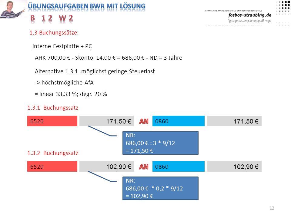 1.3 Buchungssätze: Interne Festplatte + PC. AHK 700,00 € - Skonto 14,00 € = 686,00 € - ND = 3 Jahre.