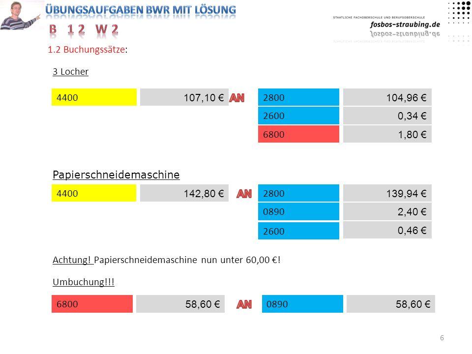 1.2 Buchungssätze: 3 Locher. 4400. 107,10 € AN. 2800. 104,96 € 2600. 0,34 € 6800. 1,80 € Papierschneidemaschine.