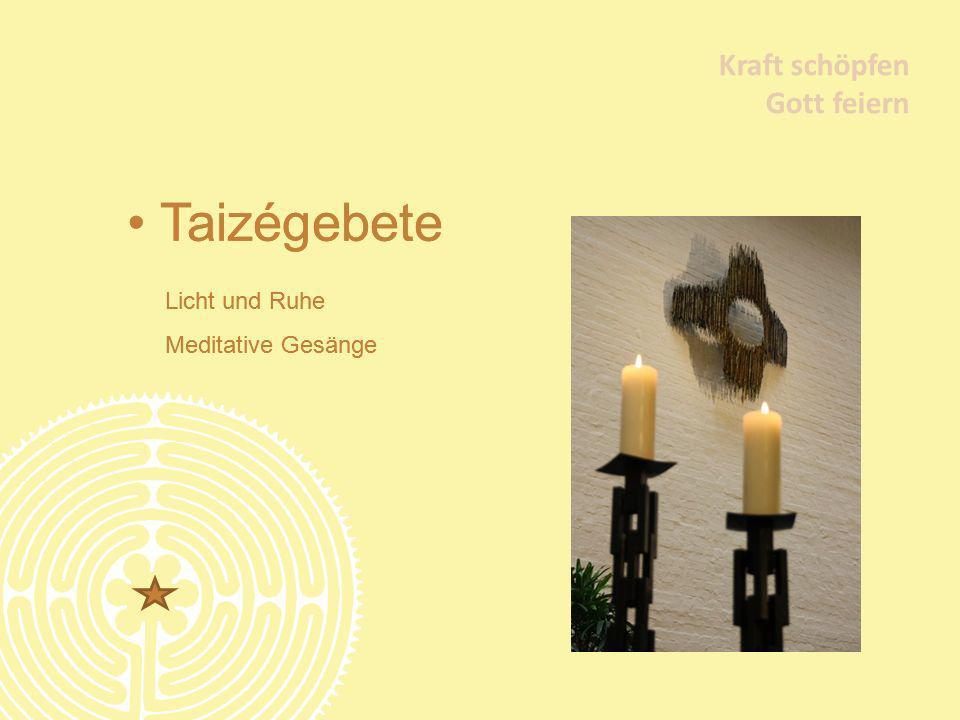 Taizégebete Taizégebete Kraft schöpfen Gott feiern Kraft schöpfen