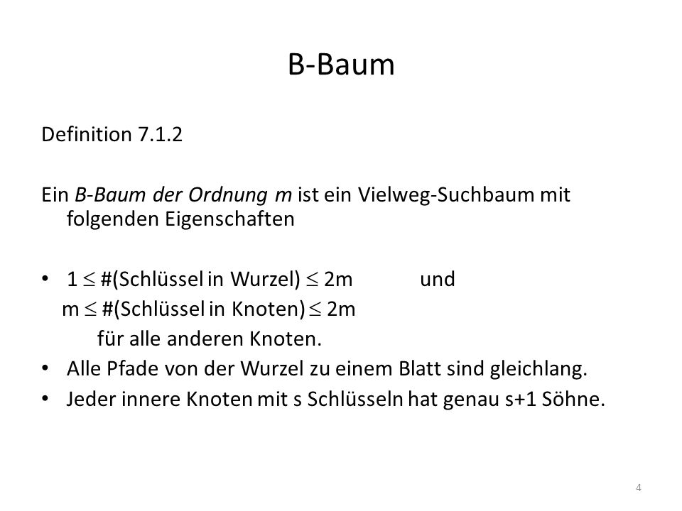 B-Baum Definition 7.1.2. Ein B-Baum der Ordnung m ist ein Vielweg-Suchbaum mit folgenden Eigenschaften.