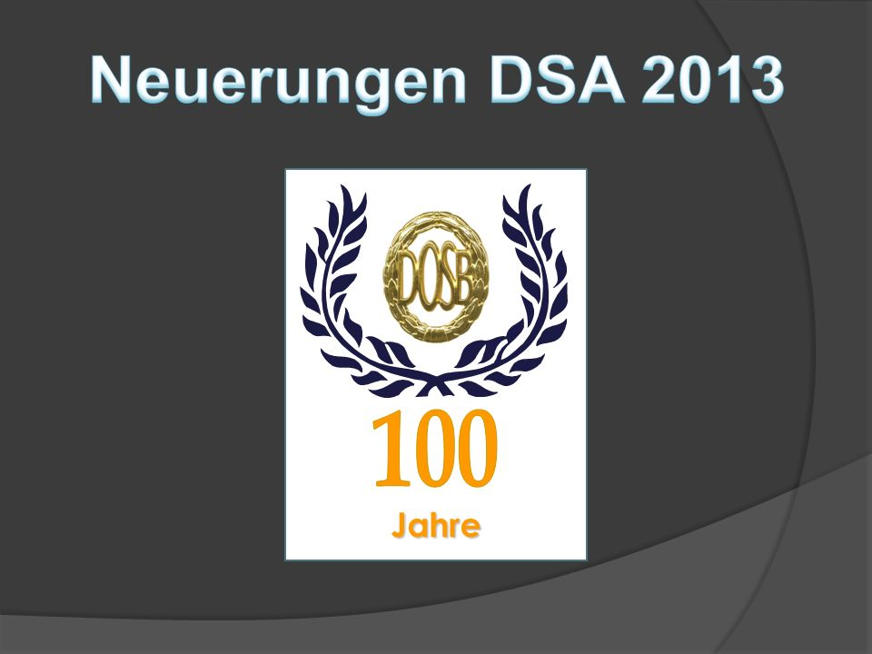 Neuerungen DSA 2013 100 Jahre