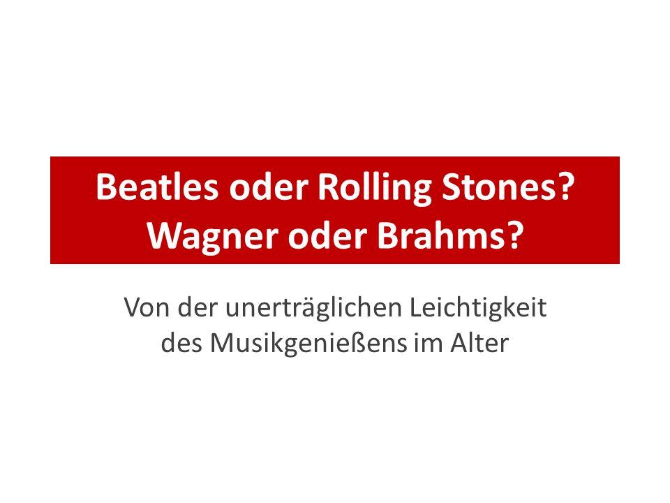 Beatles oder Rolling Stones Wagner oder Brahms