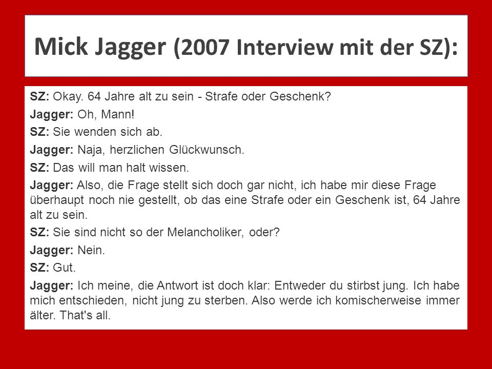 Mick Jagger (2007 Interview mit der SZ):