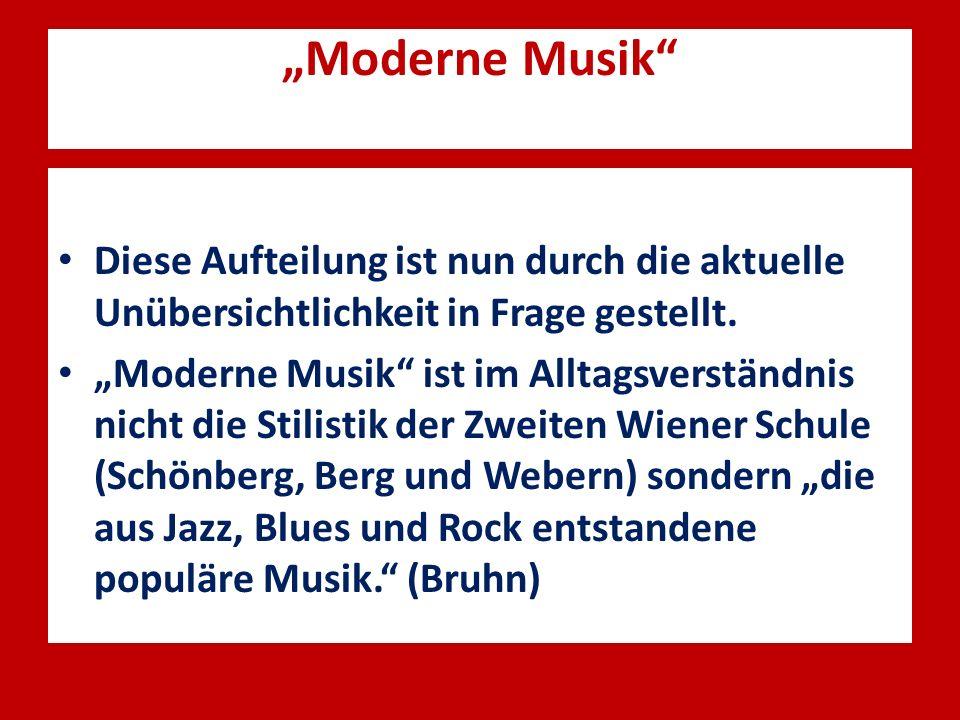 """""""Moderne Musik Diese Aufteilung ist nun durch die aktuelle Unübersichtlichkeit in Frage gestellt."""