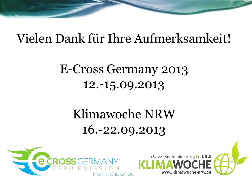 Vielen Dank für Ihre Aufmerksamkeit. E-Cross Germany 2013 12. -15. 09