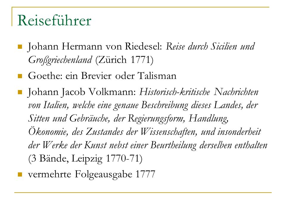 Reiseführer Johann Hermann von Riedesel: Reise durch Sicilien und Großgriechenland (Zürich 1771) Goethe: ein Brevier oder Talisman.