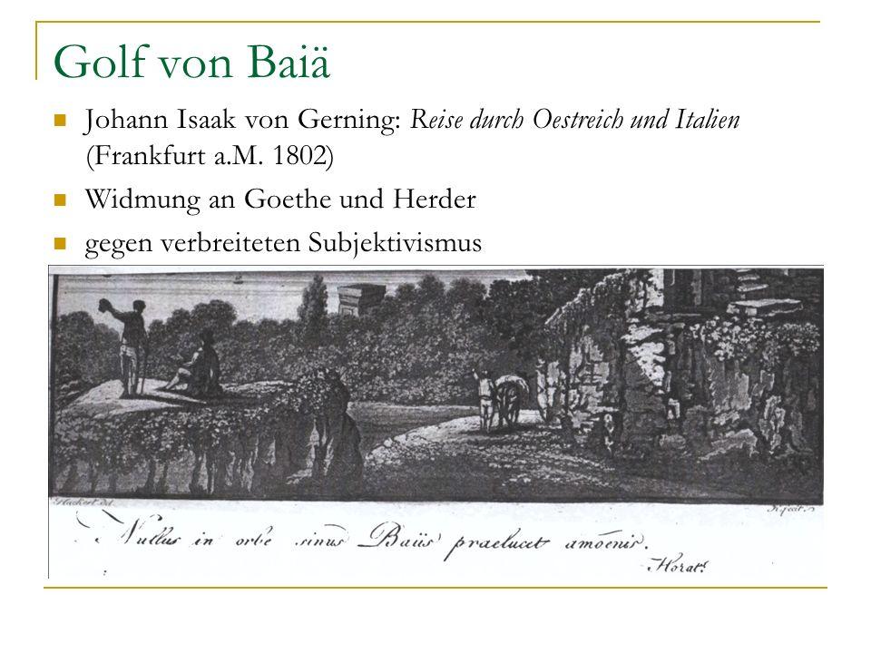 Golf von Baiä Johann Isaak von Gerning: Reise durch Oestreich und Italien (Frankfurt a.M. 1802) Widmung an Goethe und Herder.