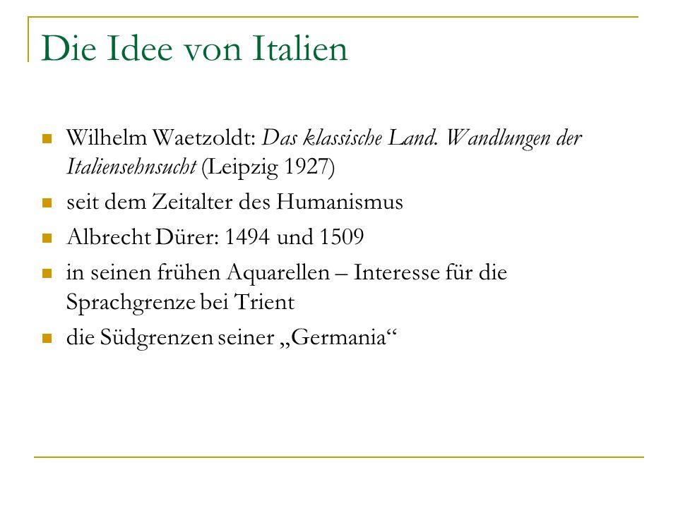 Die Idee von Italien Wilhelm Waetzoldt: Das klassische Land. Wandlungen der Italiensehnsucht (Leipzig 1927)