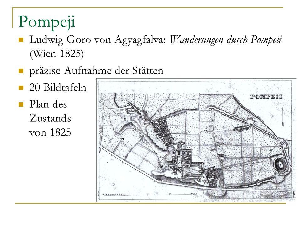 Pompeji Ludwig Goro von Agyagfalva: Wanderungen durch Pompeii (Wien 1825) präzise Aufnahme der Stätten.