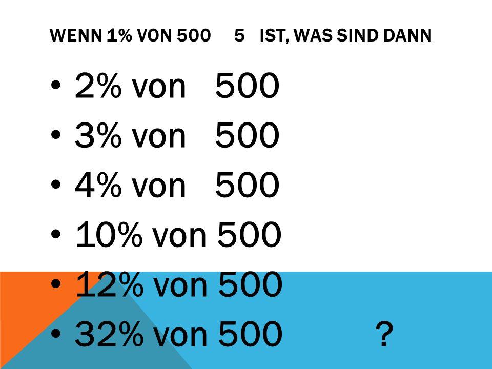 Wenn 1% von 500 5 ist, was sind dann