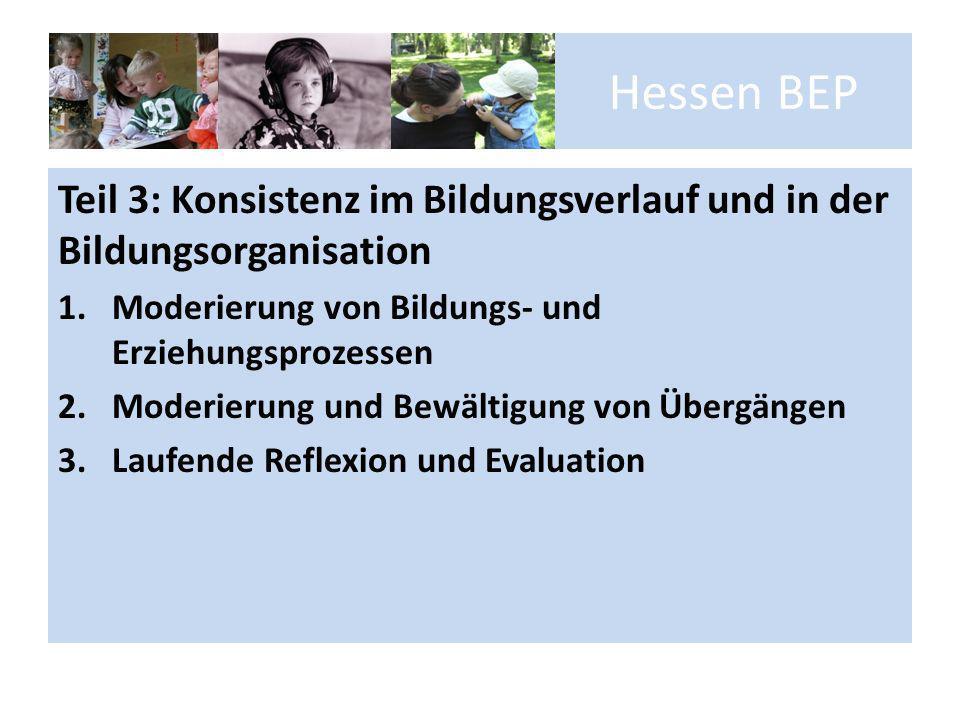 Hessen BEP Teil 3: Konsistenz im Bildungsverlauf und in der Bildungsorganisation. Moderierung von Bildungs- und Erziehungsprozessen.