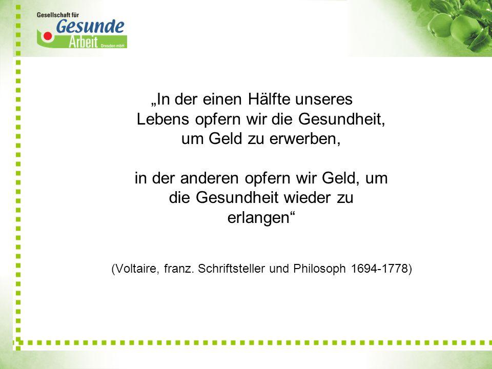 """""""In der einen Hälfte unseres Lebens opfern wir die Gesundheit, um Geld zu erwerben, in der anderen opfern wir Geld, um die Gesundheit wieder zu erlangen (Voltaire, franz."""