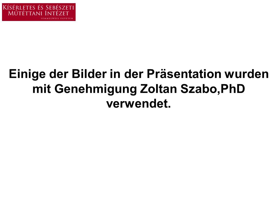 Einige der Bilder in der Präsentation wurden mit Genehmigung Zoltan Szabo,PhD verwendet.