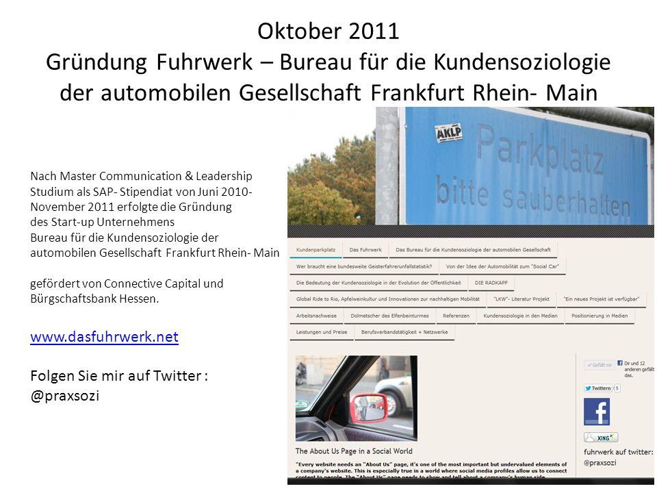 Oktober 2011 Gründung Fuhrwerk – Bureau für die Kundensoziologie der automobilen Gesellschaft Frankfurt Rhein- Main