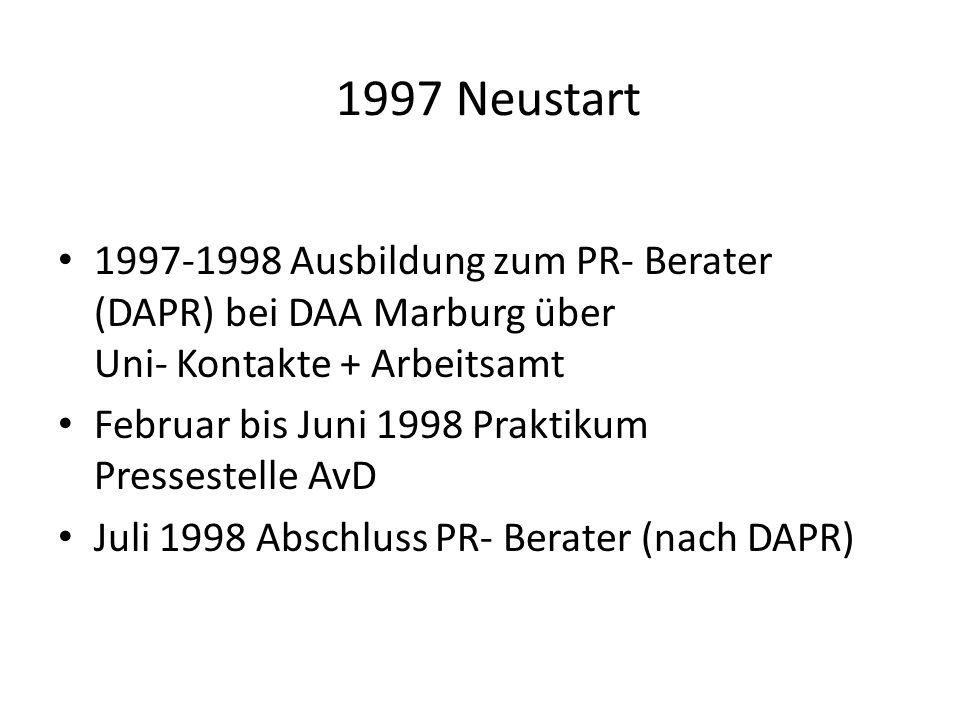 1997 Neustart 1997-1998 Ausbildung zum PR- Berater (DAPR) bei DAA Marburg über Uni- Kontakte + Arbeitsamt.