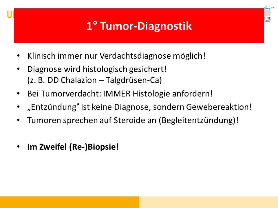 1° Tumor-Diagnostik Klinisch immer nur Verdachtsdiagnose möglich!