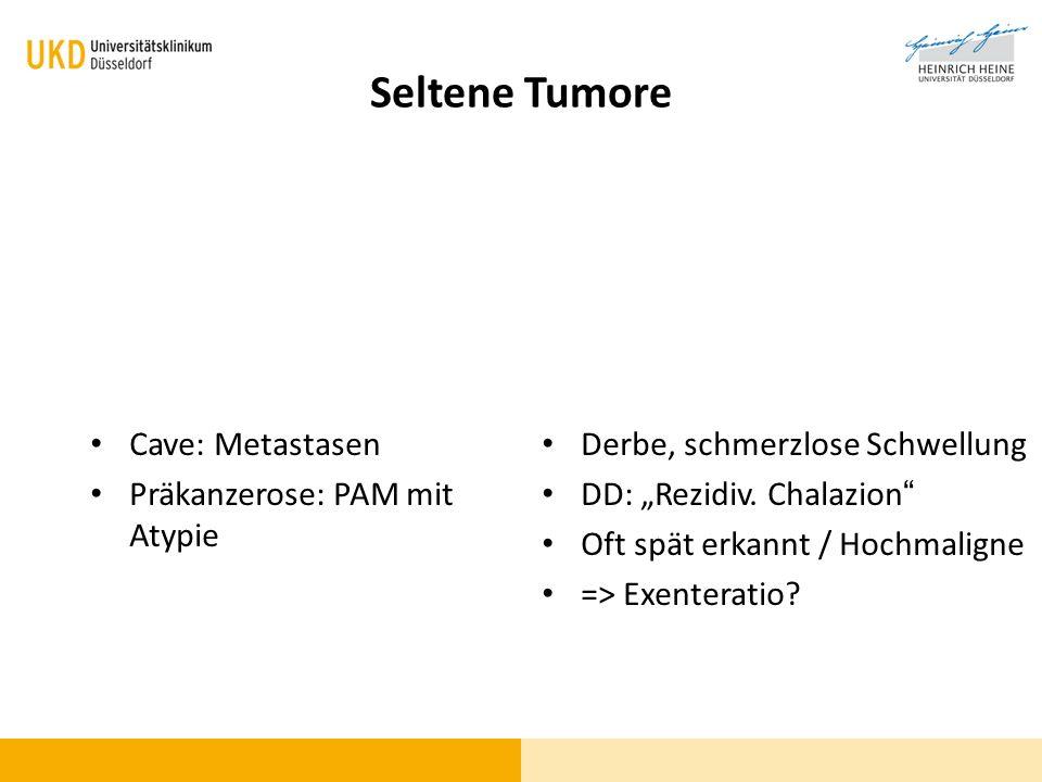 Seltene Tumore Cave: Metastasen Präkanzerose: PAM mit Atypie