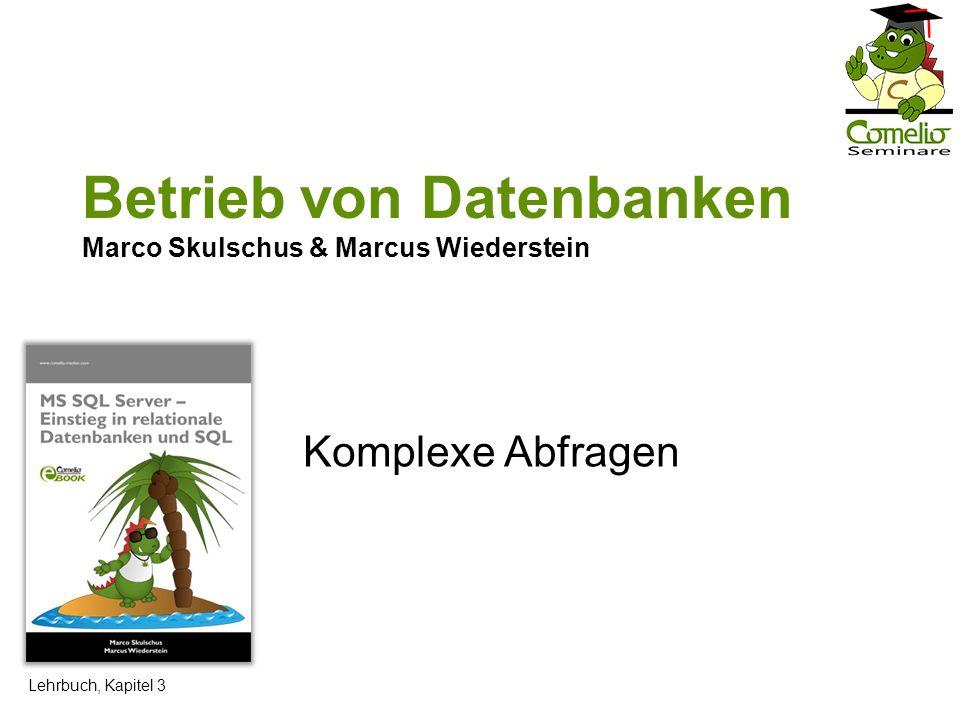 Betrieb von Datenbanken Marco Skulschus & Marcus Wiederstein