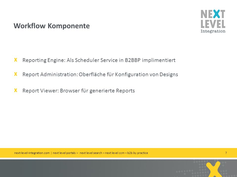 Workflow KomponenteReporting Engine: Als Scheduler Service in B2BBP implimentiert. Report Administration: Oberfläche für Konfiguration von Designs.