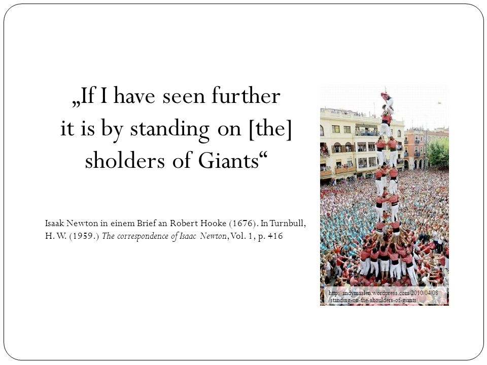"""If I have seen further it is by standing on [the] sholders of Giants"