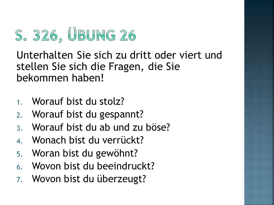 S. 326, Übung 26 Unterhalten Sie sich zu dritt oder viert und stellen Sie sich die Fragen, die Sie bekommen haben!