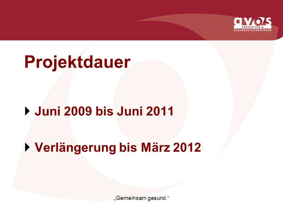 Projektdauer Juni 2009 bis Juni 2011 Verlängerung bis März 2012