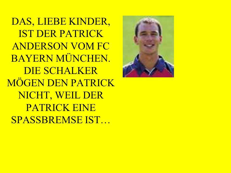 DAS, LIEBE KINDER, IST DER PATRICK ANDERSON VOM FC BAYERN MÜNCHEN