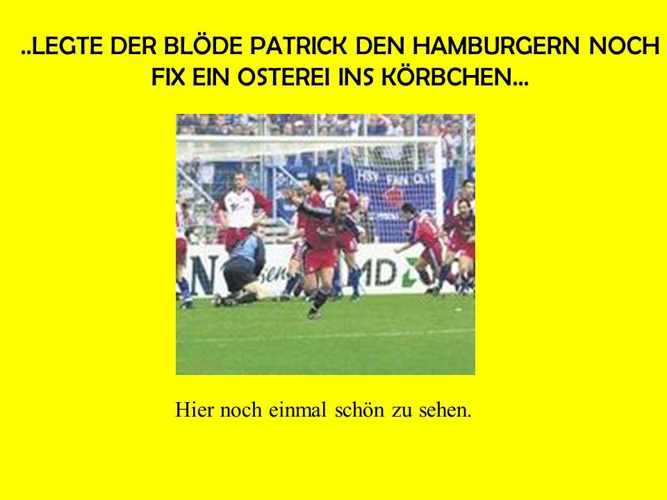 ..LEGTE DER BLÖDE PATRICK DEN HAMBURGERN NOCH FIX EIN OSTEREI INS KÖRBCHEN...