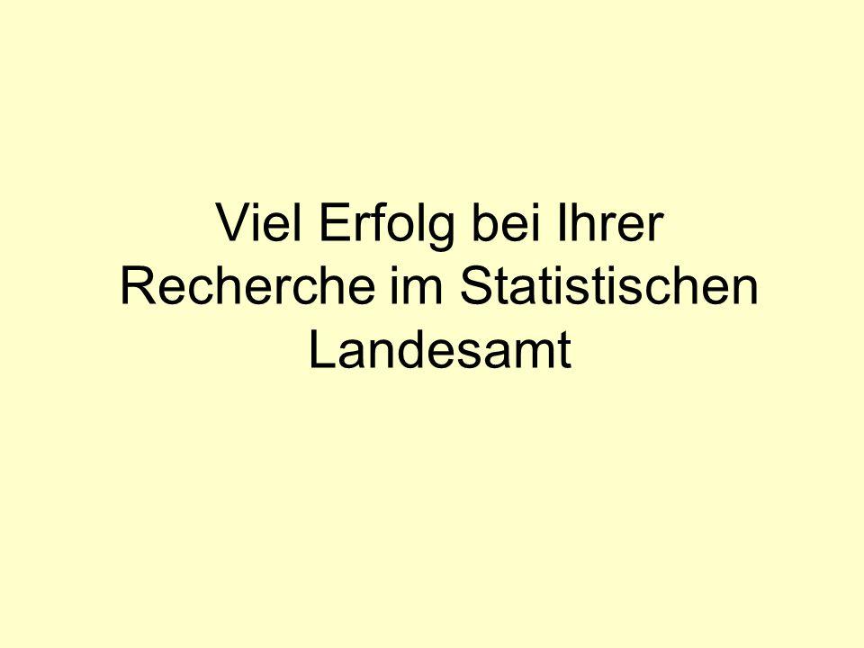 Viel Erfolg bei Ihrer Recherche im Statistischen Landesamt