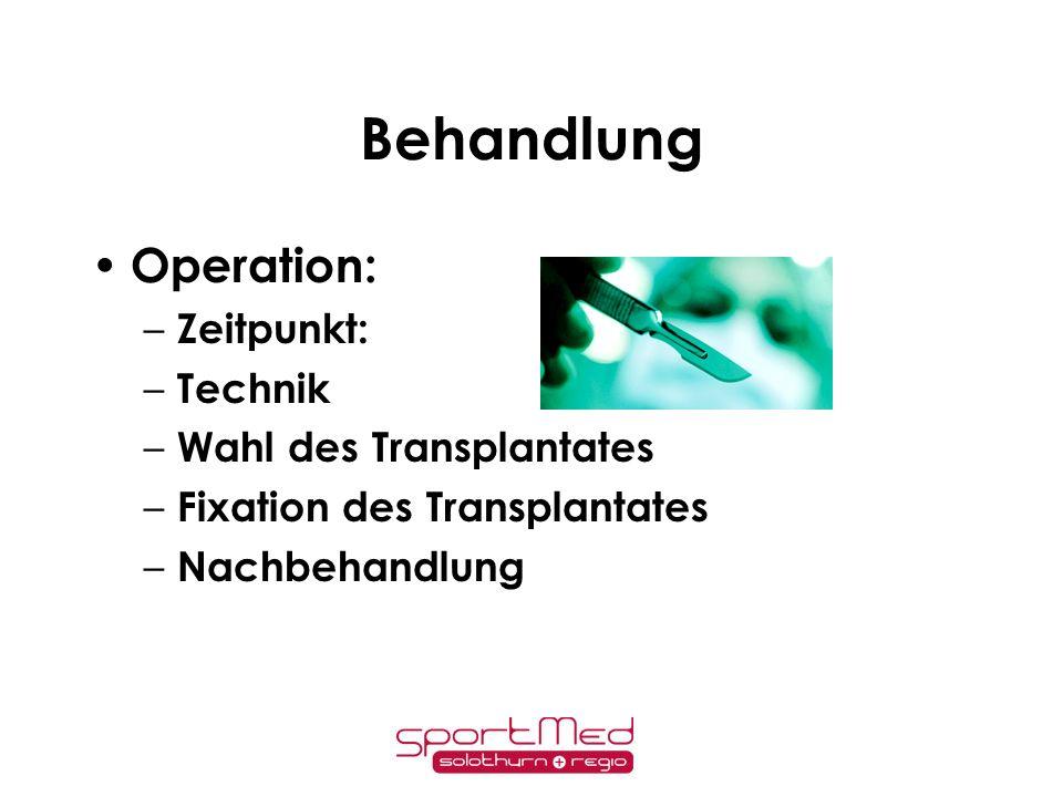 Behandlung Operation: Zeitpunkt: Technik Wahl des Transplantates