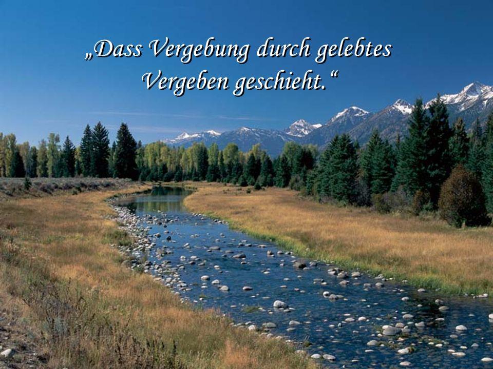 """""""Dass Vergebung durch gelebtes Vergeben geschieht."""