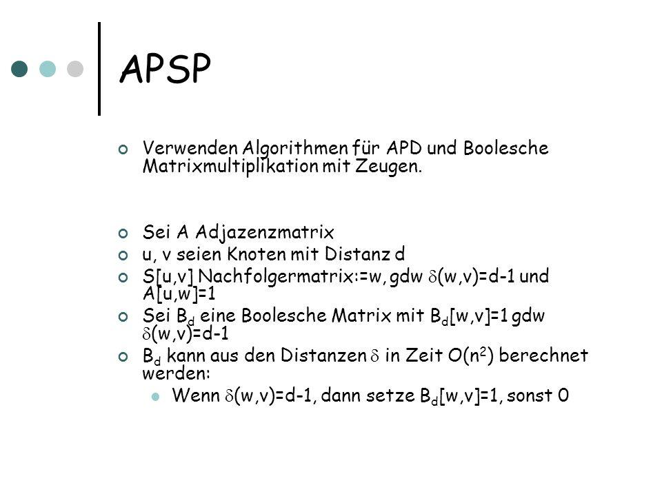 APSPVerwenden Algorithmen für APD und Boolesche Matrixmultiplikation mit Zeugen. Sei A Adjazenzmatrix.