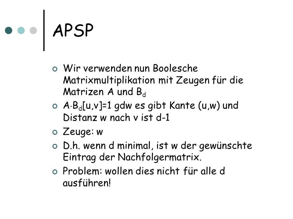 APSP Wir verwenden nun Boolesche Matrixmultiplikation mit Zeugen für die Matrizen A und Bd.