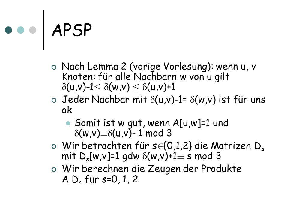 APSP Nach Lemma 2 (vorige Vorlesung): wenn u, v Knoten: für alle Nachbarn w von u gilt (u,v)-1· (w,v) · (u,v)+1.