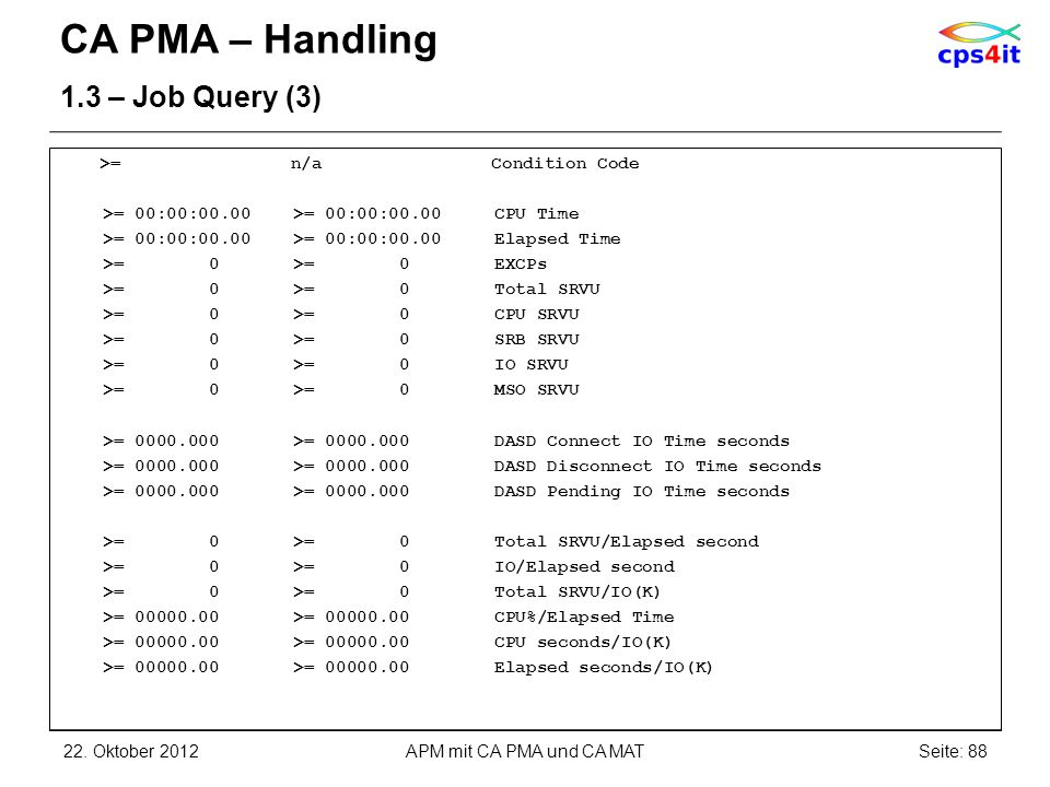CA PMA – Handling 1.3 – Job Query (3) >= n/a Condition Code