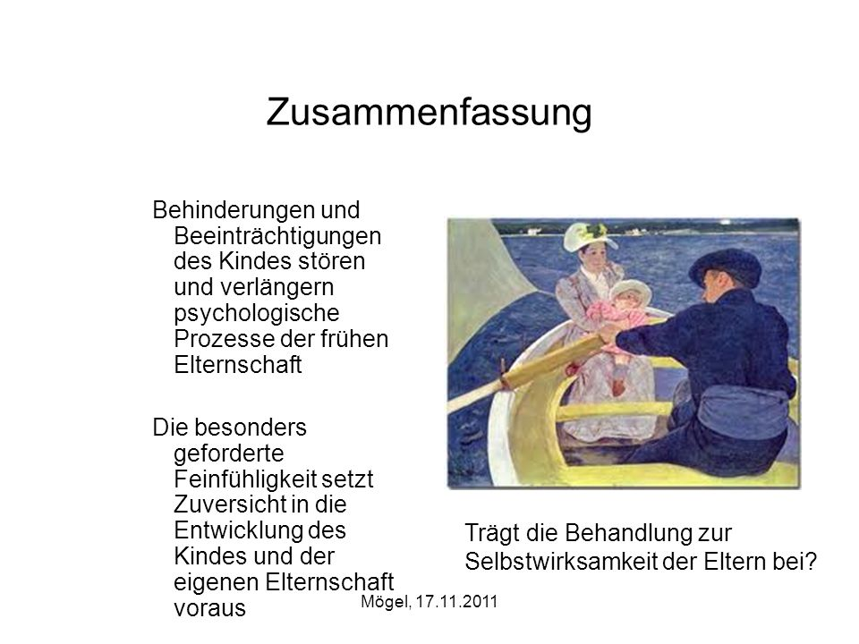 Zusammenfassung Behinderungen und Beeinträchtigungen des Kindes stören und verlängern psychologische Prozesse der frühen Elternschaft.