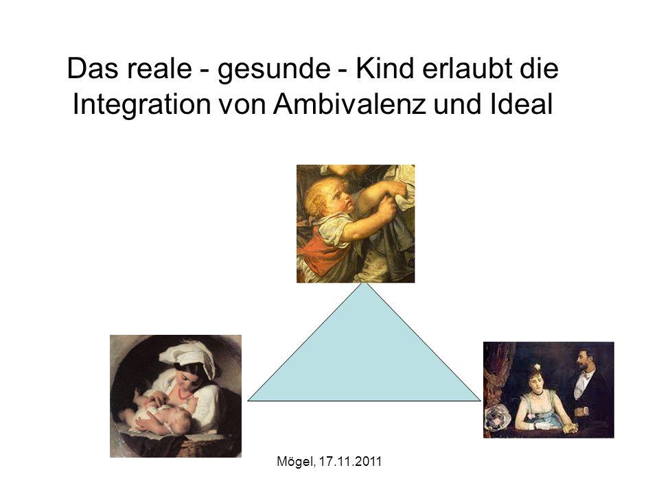 Das reale - gesunde - Kind erlaubt die Integration von Ambivalenz und Ideal