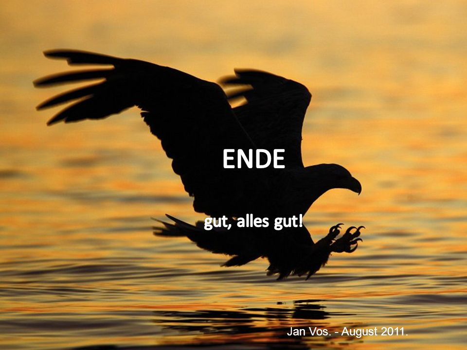 ENDE gut, alles gut! Jan Vos. - August 2011.