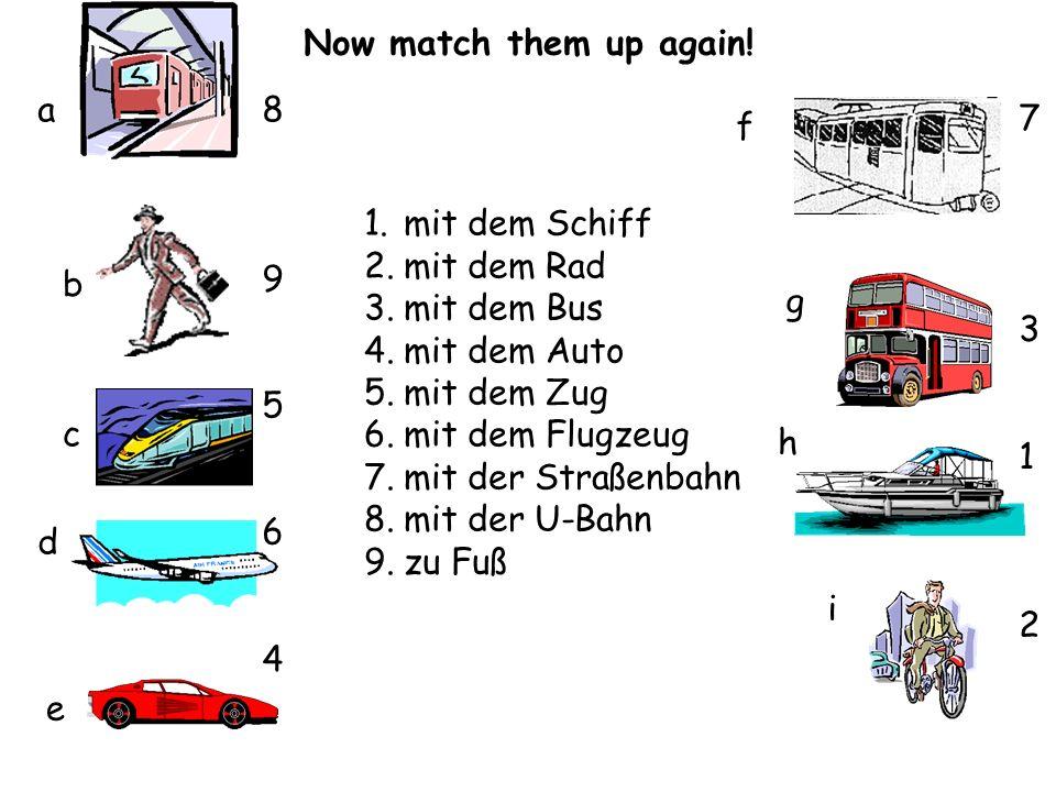 Now match them up again!a. 8. 9. 5. 6. 4. 7. 3. 1. 2. f. mit dem Schiff. mit dem Rad. mit dem Bus. mit dem Auto.