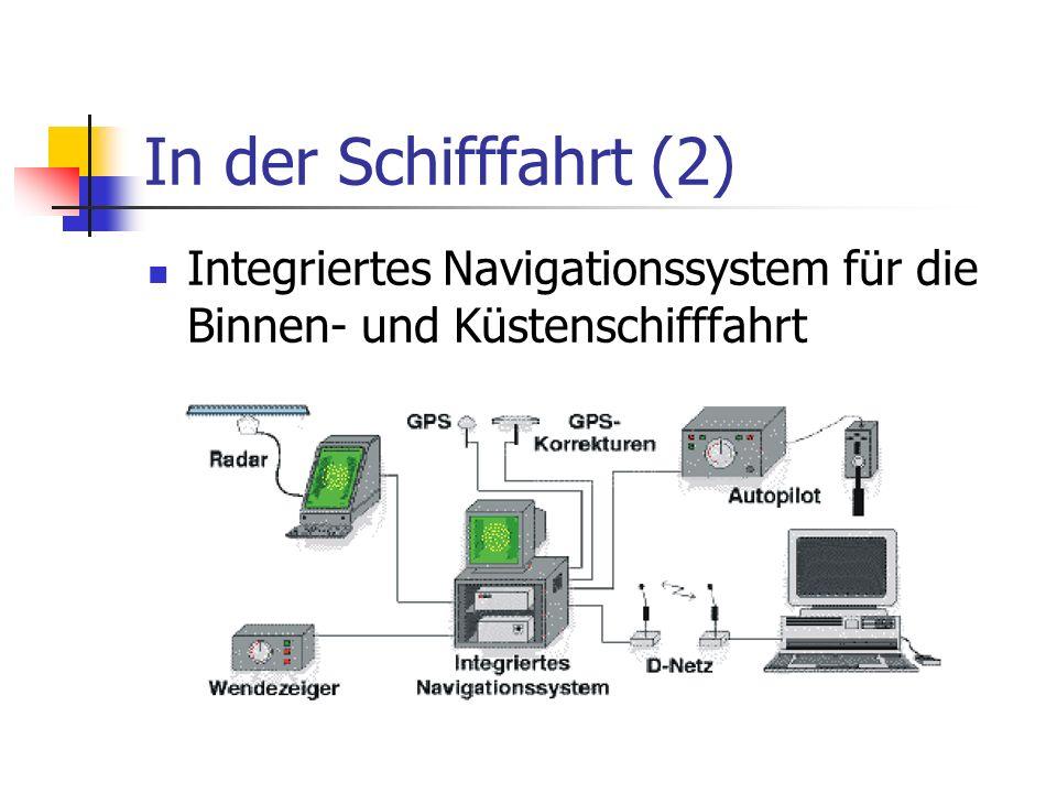 In der Schifffahrt (2) Integriertes Navigationssystem für die Binnen- und Küstenschifffahrt. Grundlagen: