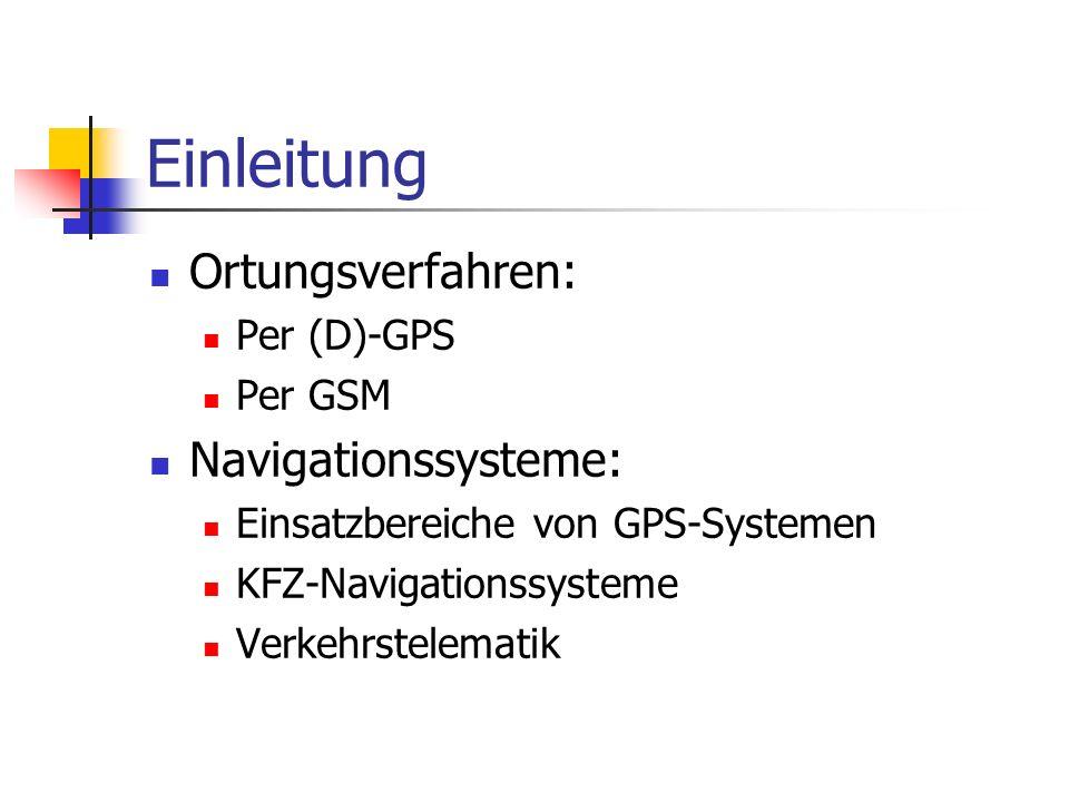 Einleitung Ortungsverfahren: Navigationssysteme: Per (D)-GPS Per GSM