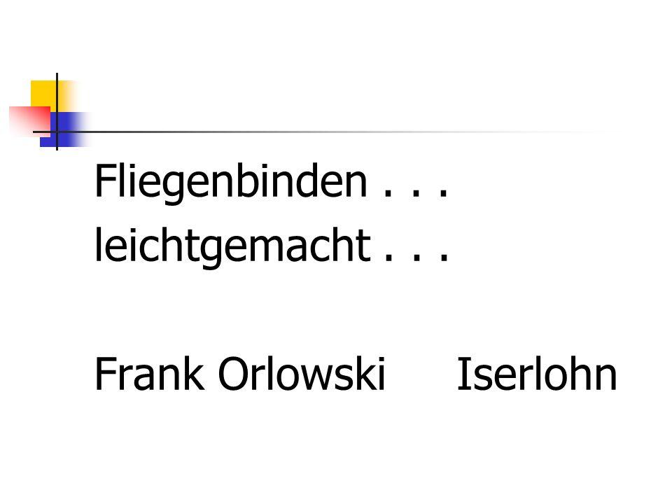 Fliegenbinden . . . leichtgemacht . . . Frank Orlowski Iserlohn