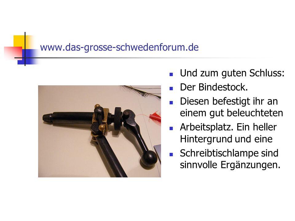 www.das-grosse-schwedenforum.de Und zum guten Schluss: Der Bindestock. Diesen befestigt ihr an einem gut beleuchteten.